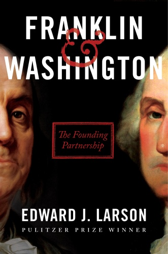 Franklin & Washington  The Founding Partnership by Edward J  Larson