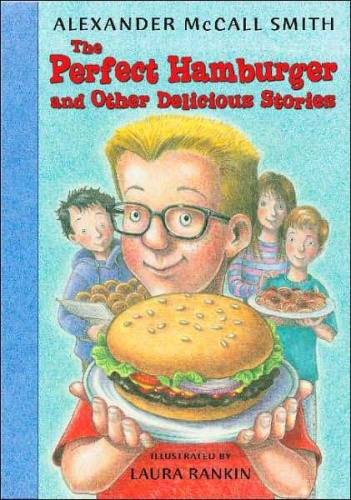 Alexander McCall Smith   The Perfect Hamburger and Other Delicious Stories   v5