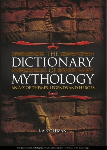 The Dictionary of Mythology An A-Z of Themes, Legends and Heros by J A  Coleman
