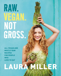 Raw Vegan Not Gross   All Vegan and Mostly Raw Recipes for People Who Love to Eat