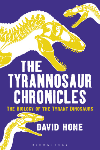 The Tyrannosaur Chronicles   The Biology of the Tyrant Dinosaurs
