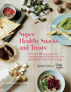 Super Healthy Snacks and Treats - More than 60 easy recipes for energizing, delici...