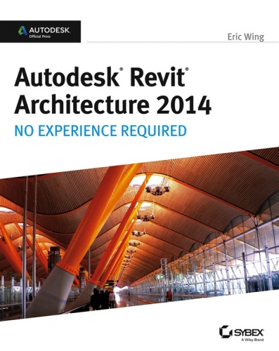 Autodesk Revit Architecture 2014 No Experience Required Autodesk Official Press
