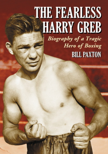 The Fearless Harry Greb Biography of a Tragic Hero of Boxing
