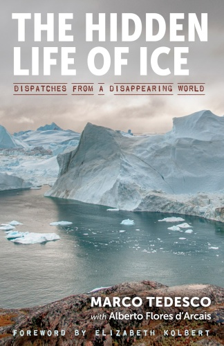 The Hidden Life of Ice  Dispatches from a Disappearing World by Marco Tedesco