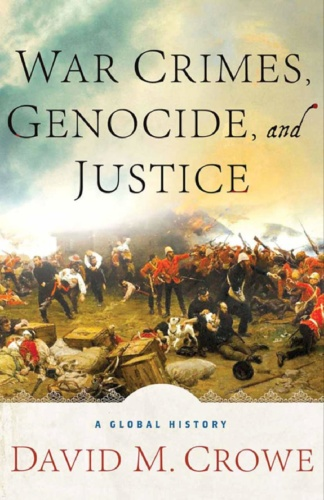 War Crimes Genocide and Justice A Global History - David M Crowe