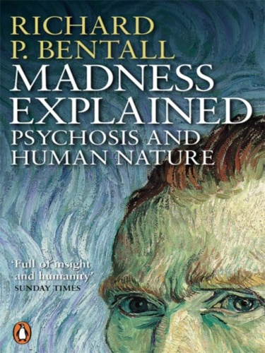 Madness Explained- Psychosis and Human Nature