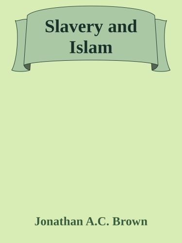 Slavery and Islam by Jonathan A  C  Brown