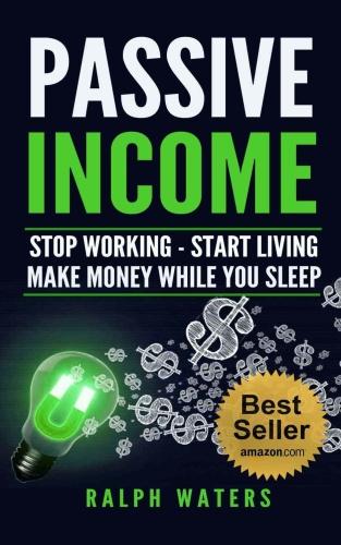 Passive Income   Stop Working   Start Living   Make money while you sleep