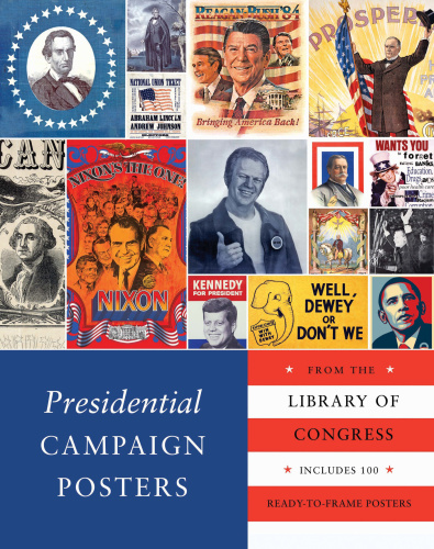 Presidential C&aign Posters- Two Hundred Years of Election Art