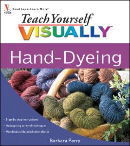 Teach Yourself VISUALLY Hand Dyeing