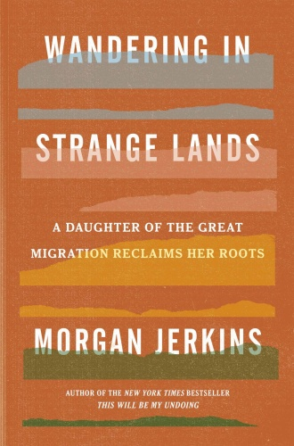 Wandering in Strange Lands  A Daughter of the Great Migration Reclaims Her Roots by Morgan Jerkins