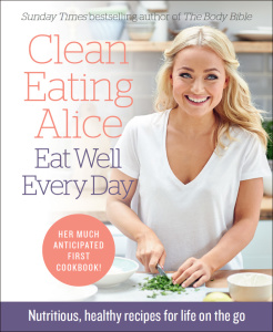 Clean Eating Alice Eat Well Every Day Nutritious, healthy recipes for life on the go