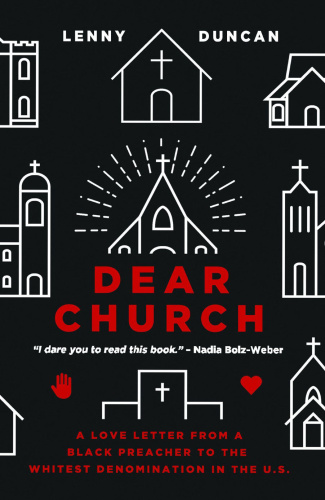 Dear Church  A Love Letter from a Black Preacher to the Whitest Denomination in the US by Lenny D...