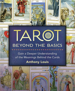 Tarot Beyond the Basics - Gain a Deeper Understanding of the Meanings Behind the C...