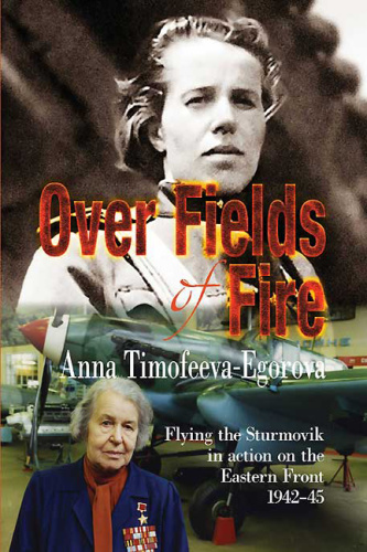 Over Fields of Fire  Flying the Sturmovik in Action on the Eastern Front 1942 45 (...
