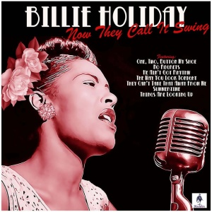 Billie Holiday   Now They Call It Swing (2019)