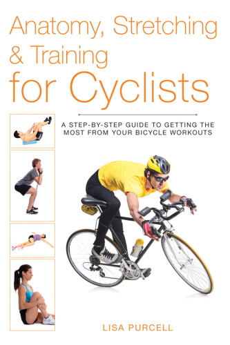 Anatomy, Stretching & Training for Cyclists   A Step by Step Guide to Getting the ...