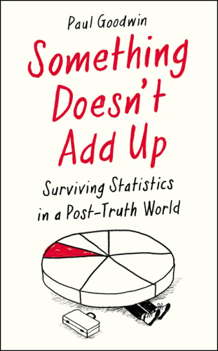Something Doesn't Add Up Surviving Statistics in a Post Truth World