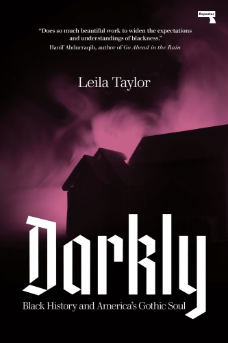 Darkly  Black History and America's Gothic Soul by Leila Taylor