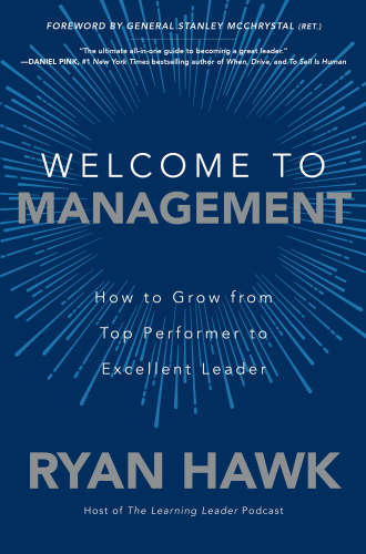 Welcome to Management  How to Grow From Top Performer to Excellent Leader