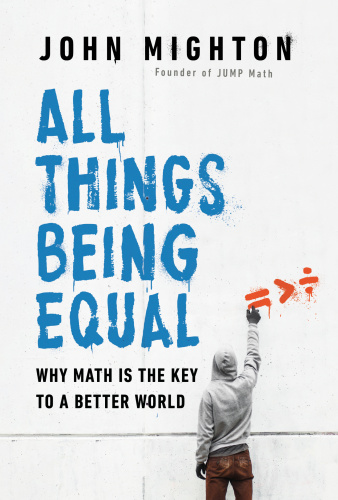 All Things Being Equal  Why Math Is the Key to a Better World by John Mighton