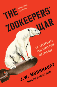 The Zookeepers' War by J  W  Mohnhaupt, Shelley Frisch