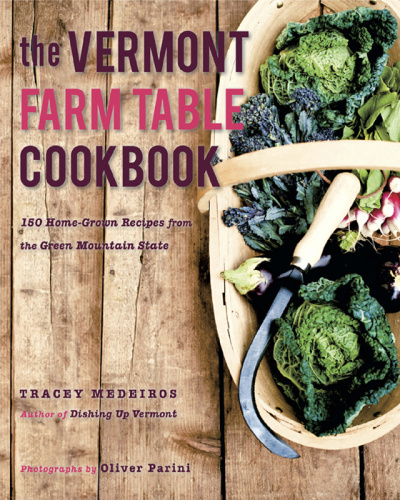 The Vermont Farm Table Cookbook 150 Home Grown Recipes from the Green Mountain S...
