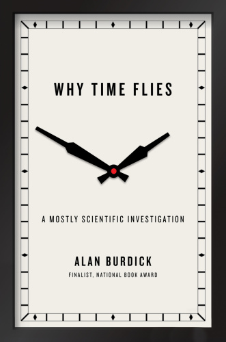 Alan Burdick Why Time Flies