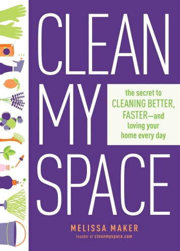 Clean My Space   The Secret to Cleaning Better, Faster, and Loving Your Home Every...
