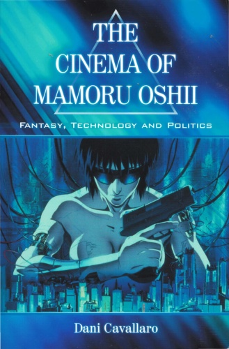 Cinema of Mamoru Oshii   Fantasy, Technology and Politics