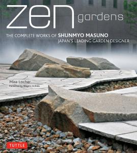 Zen Gardens - The Complete Works of Shunmyo Masuno, Japan's Leading Garden Designer