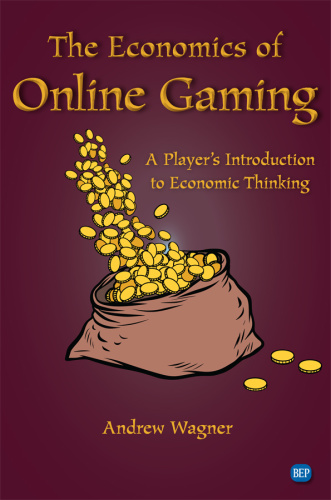 The Economics of Online Gaming  A Player's Introduction to Economic Thinking