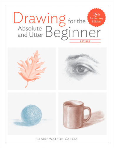 Drawing for the Absolute and Utter Beginner, Revised - 15th