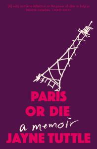 Paris or Die- A Memoir