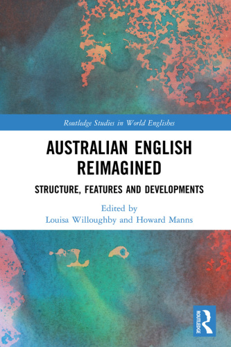 Australian English Reimagined- Structure, Features and Developments