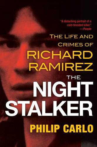 The Night Stalker  The Life and Crimes Of Richard Ramirez by Philip Carlo