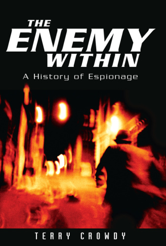 The Enemy Within   A History of Spies, Spymasters and Espionage 1