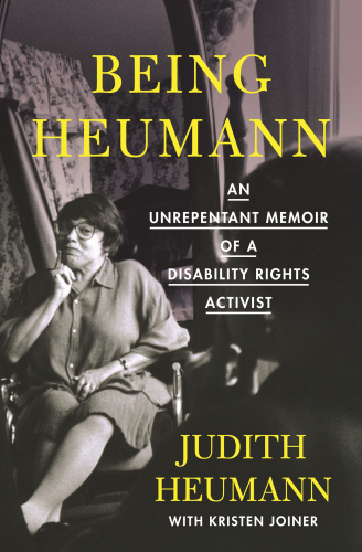 Being Heumann An Unrepentant Memoir of a Disability Rights Activist