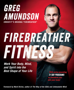 Firebreather Fitness   Work Your Body, Mind, and Spirit into the Best Shape of Y