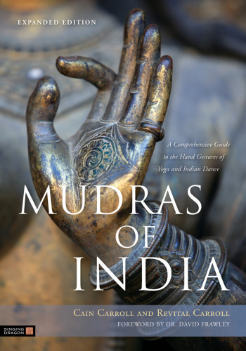 Mudras of India - A Comprehensive Guide to the Hand Gestures of Yoga and Indian Dance