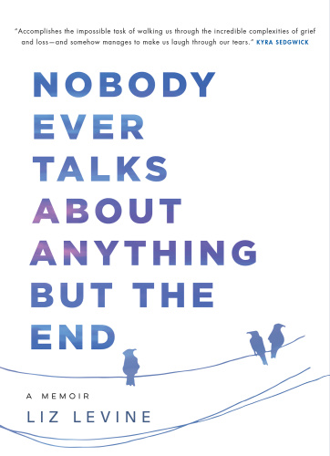 Nobody Ever Talks About Anything But the End- A Memoir