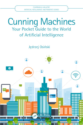 Cunning Machines  Your Pocket Guide to the World of Artificial Intelligence   Jame...