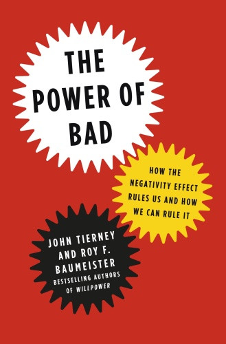 The Power of Bad byJohn Tierney, Roy F  Baumeister