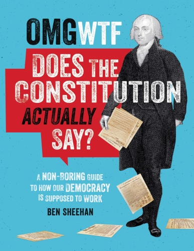 OMG WTF Does the Constitution Actually Say by Ben Sheehan