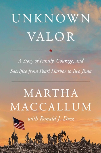 Unknown Valor  A Story of Family, Courage, and Sacrifice from Pearl Harbor to Iwo ...