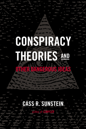 Conspiracy Theories and Other Dangerous Ideas By Cass R  Sunstein