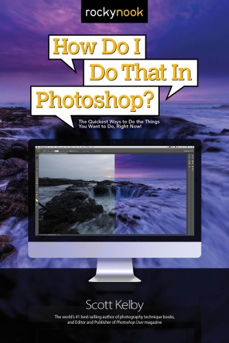 How Do I Do That in Photoshop - The Quickest Ways to Do the Things You Want to Do, Right Now