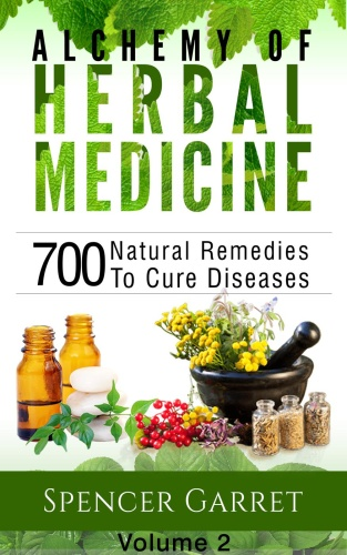 Alchemy of Herbal Medicine, Vol 2 - 700 Natural Remedies to Cure Diseases
