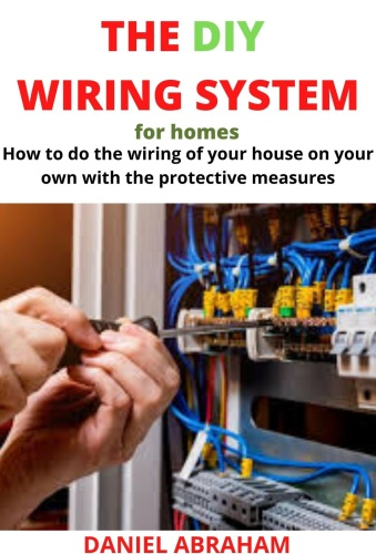THE DIY WIRING SYSTEM FOR HOMES How to do the wiring of your house on your own with the protective